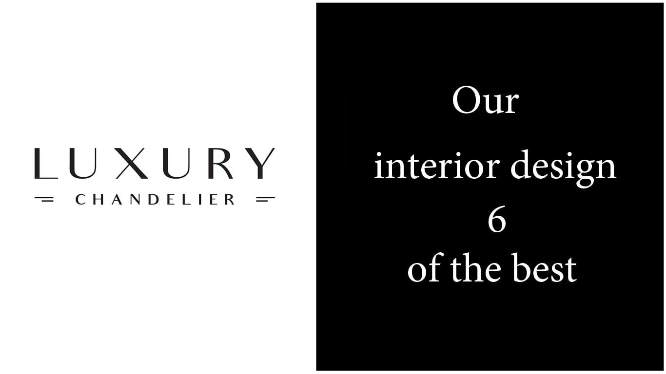 Interior design 6 of the best at Luxury Chandelier